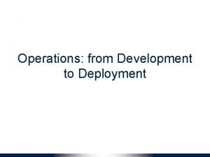 Operations from Development to Deployment Development vs Deployment