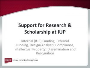 Support for Research Scholarship at IUP Internal IUP