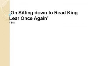 On Sitting down to Read King Lear Once
