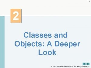 1 2 Classes and Objects A Deeper Look