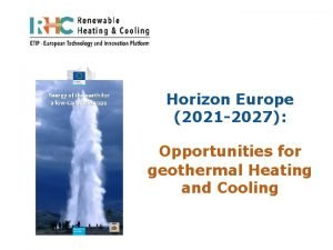 Horizon Europe 2021 2027 Opportunities for geothermal Heating