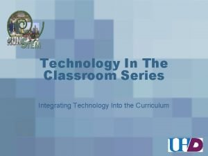 Technology In The Classroom Series Integrating Technology Into