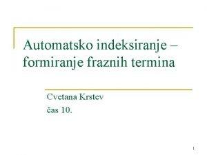 Automatsko indeksiranje formiranje fraznih termina Cvetana Krstev as