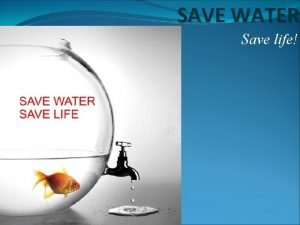 SAVE WATER Save life Water Scarcity The future