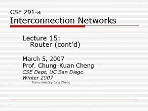CSE 291 a Interconnection Networks Lecture 15 Router