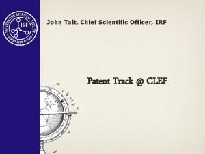 John Tait Chief Scientific Officer IRF Patent Track