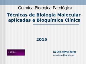 Qumica Biolgica Patolgica Tcnicas de Biologa Molecular aplicadas