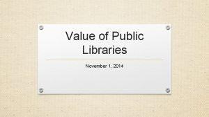 Value of Public Libraries November 1 2014 Public