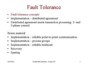 Fault Tolerance Fault tolerance concepts Implementation distributed agreement