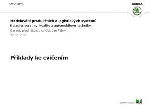Modelovn produknch a logistickch systm Katedra logistiky kvality