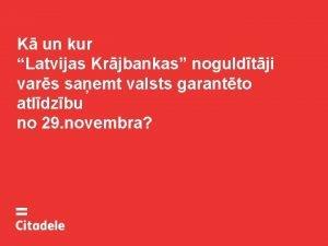 K un kur Latvijas Krjbankas noguldtji vars saemt