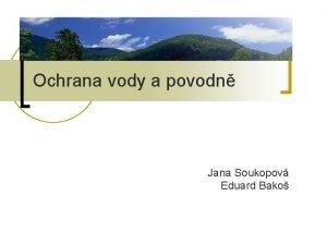 Ochrana vody a povodn Jana Soukopov Eduard Bako