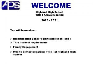 WELCOME Highland High School Title I Annual Meeting