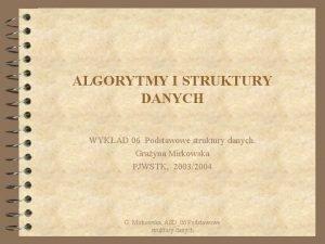 ALGORYTMY I STRUKTURY DANYCH WYKAD 06 Podstawowe struktury