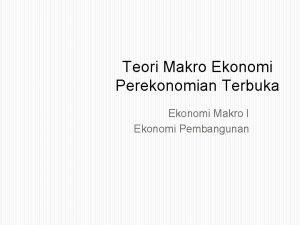 Teori Makro Ekonomi Perekonomian Terbuka Ekonomi Makro I