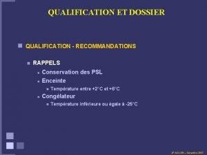 QUALIFICATION ET DOSSIER QUALIFICATION RECOMMANDATIONS RAPPELS Conservation des
