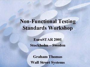 NonFunctional Testing Standards Workshop Euro STAR 2001 Stockholm