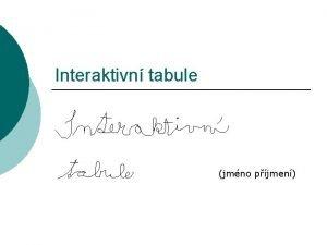 Interaktivn tabule jmno pjmen Interaktivn tabule je velk