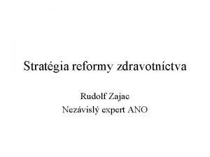 Stratgia reformy zdravotnctva Rudolf Zajac Nezvisl expert ANO