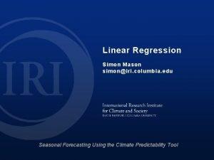 Linear Regression Simon Mason simoniri columbia edu Seasonal