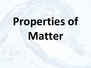 Properties of Matter Properties of Matter Kinetic Theory