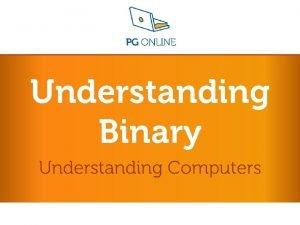 Understanding Binary Understanding Computers Understanding Computers L 3