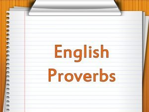 English Proverbs Here are some English proverbs to
