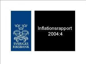 Inflationsrapport 2004 4 Inflationen i linje med mlet