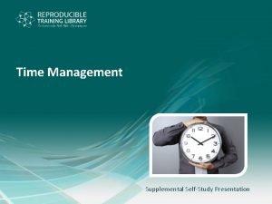 Time Management Supplemental SelfStudy Presentation Time Management Overview