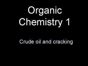 Organic Chemistry 1 Crude oil and cracking Cracking