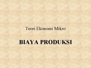 Teori Ekonomi Mikro BIAYA PRODUKSI Definisi Biaya Produksi