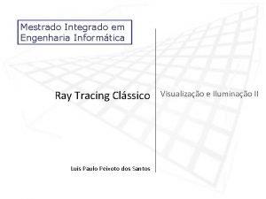 Mestrado Integrado em Engenharia Informtica Ray Tracing Clssico