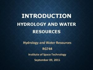 INTRODUCTION HYDROLOGY AND WATER RESOURCES Hydrology and Water