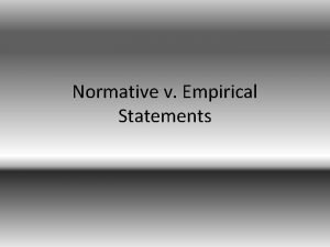 Normative v Empirical Statements Normative Statements Contain value