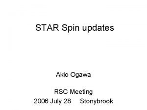 STAR Spin updates Akio Ogawa RSC Meeting 2006