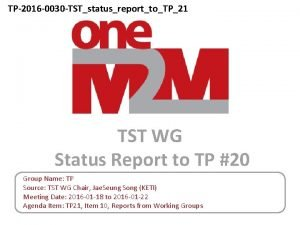TP2016 0030 TSTstatusreporttoTP21 TST WG Status Report to