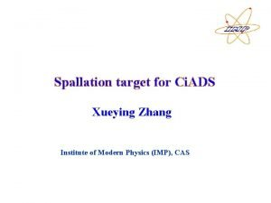 Spallation target for Ci ADS Xueying Zhang Institute