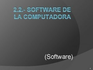 2 2 SOFTWARE DE LA COMPUTADORA Software 1