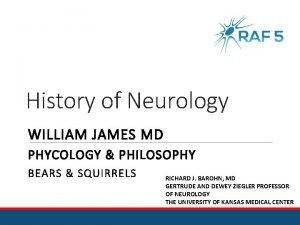 History of Neurology WILLIAM JAMES MD PHYCOLOGY PHILOSOPHY