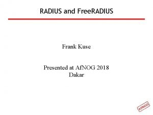 RADIUS and Free RADIUS Frank Kuse Presented at