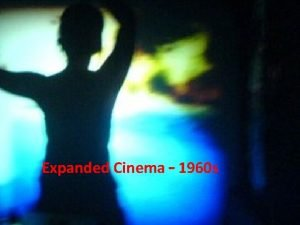 Expanded Cinema 1960 s Now Expanded Cinema Then