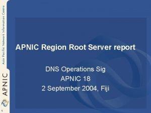 APNIC Region Root Server report DNS Operations Sig