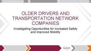 OLDER DRIVERS AND TRANSPORTATION NETWORK COMPANIES Investigating Opportunities