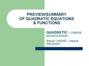 PREVIEWSUMMARY OF QUADRATIC EQUATIONS FUNCTIONS QUADRATIC means second