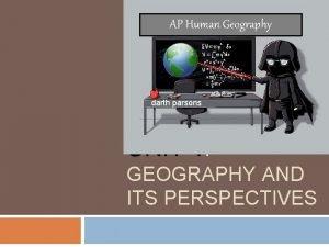 AP Human Geography darth parsons UNIT 1 GEOGRAPHY