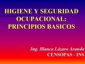 HIGIENE Y SEGURIDAD OCUPACIONAL PRINCIPIOS BASICOS Ing Blanca