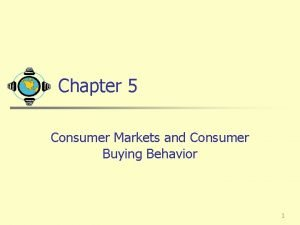Chapter 5 Consumer Markets and Consumer Buying Behavior