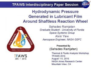 TFAWS Interdisciplinary Paper Session Hydrodynamic Pressure Generated in
