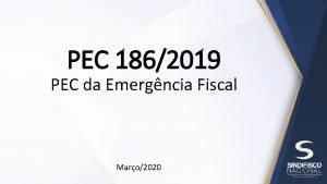 PEC 1862019 PEC da Emergncia Fiscal Maro2020 PEC