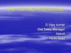 HIV TESTING PROTOCOLS D Vijay kumar Dist Sales